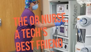 The OR Nurse, A Tech's Best Friend or Worst Nightmare!